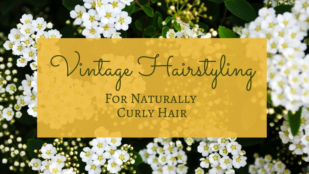 Vintage Hairstyling for Naturally Curly Hair