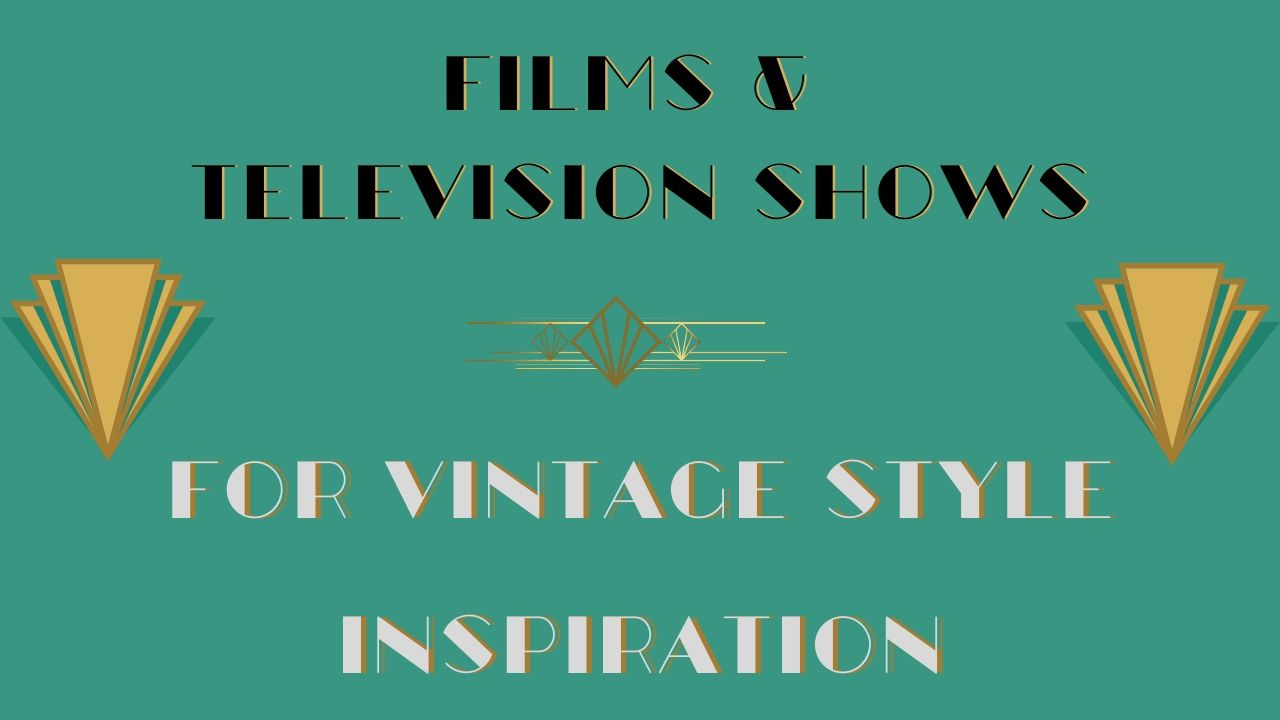 Films and TV Shows for Vintage Style Inspiration