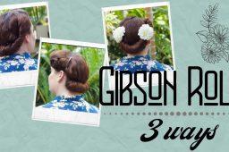 Gibson Roll ~ 3 Ways {Hair Tutorial}