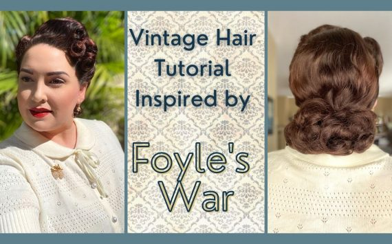 Vintage Hair Tutorial ~ Inspired by Foyle's War