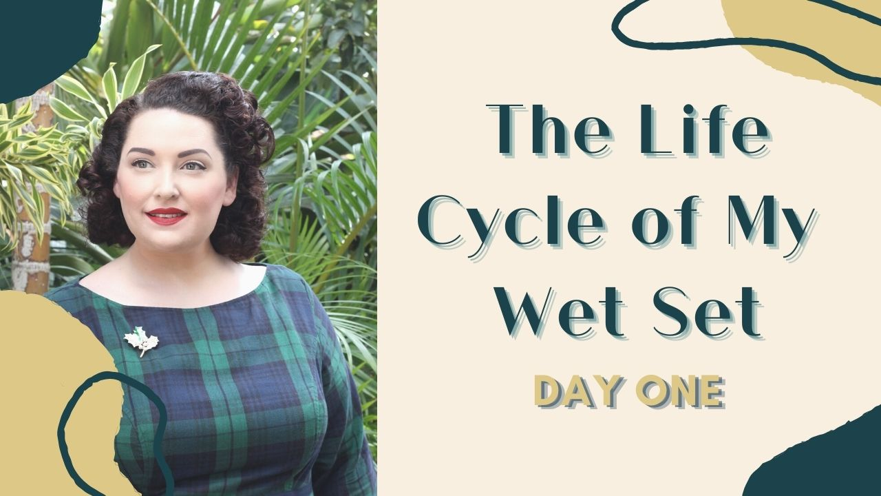 The Life Cycle of My Wet Set – Day One *Updated Video Version*