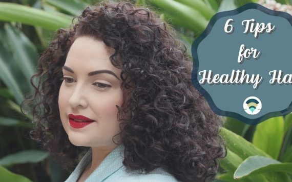 6 Tips for Healthy Hair